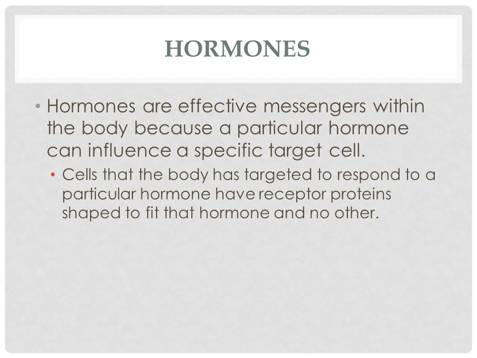 Hormones Hormones are effective messengers within the body because a particular hormone can influence a specific target cell.