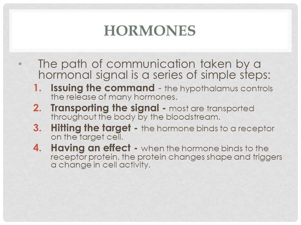 Hormones The path of communication taken by a hormonal signal is a series of simple steps: