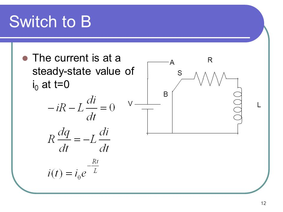 Switch to B The current is at a steady-state value of i0 at t=0 R A S