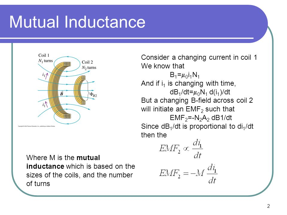 Mutual Inductance Consider a changing current in coil 1 We know that