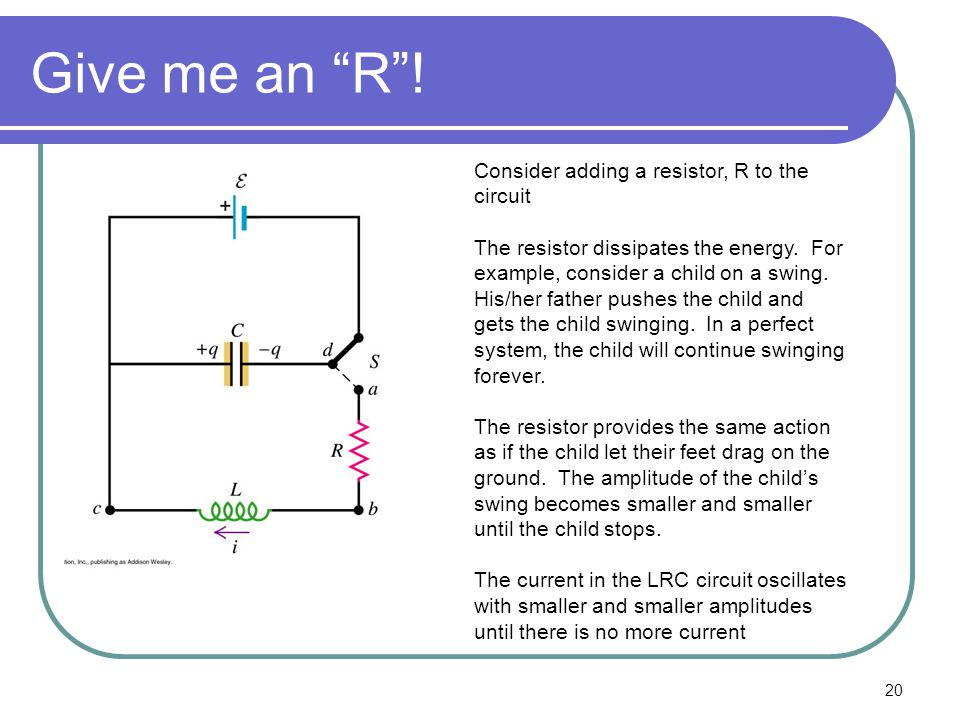 Give me an R ! Consider adding a resistor, R to the circuit