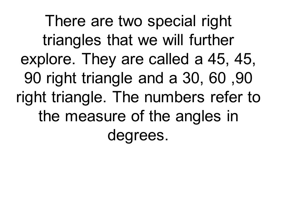 There are two special right triangles that we will further explore