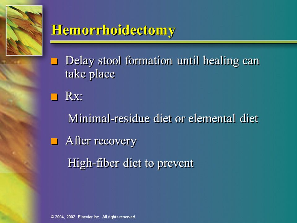 Hemorrhoidectomy Delay stool formation until healing can take place