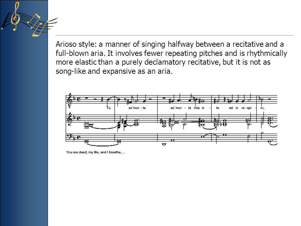 Arioso style: a manner of singing halfway between a recitative and a full-blown aria.
