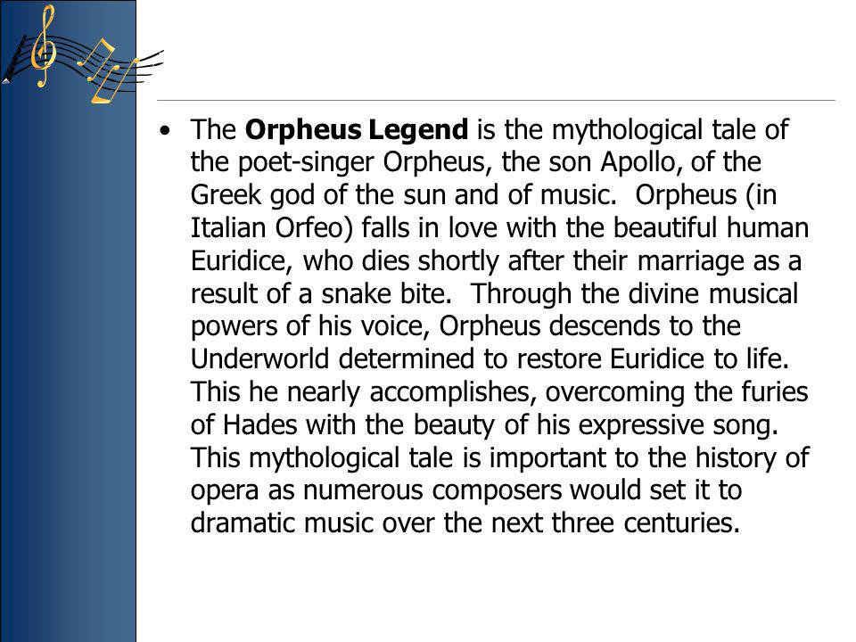 The Orpheus Legend is the mythological tale of the poet-singer Orpheus, the son Apollo, of the Greek god of the sun and of music.