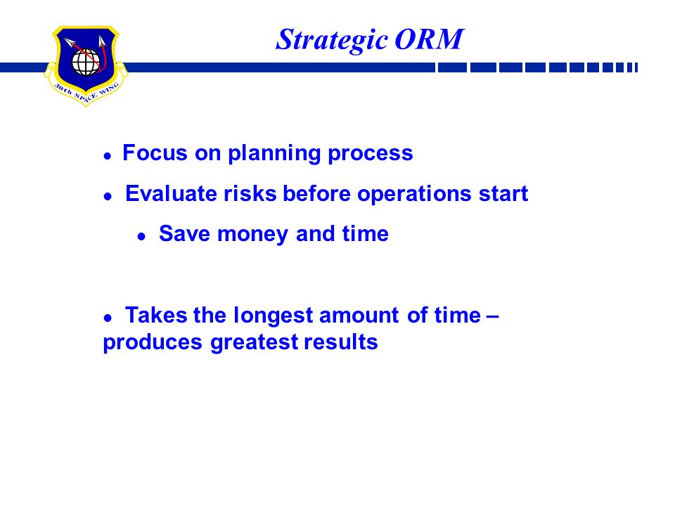 Strategic ORM Evaluate risks before operations start