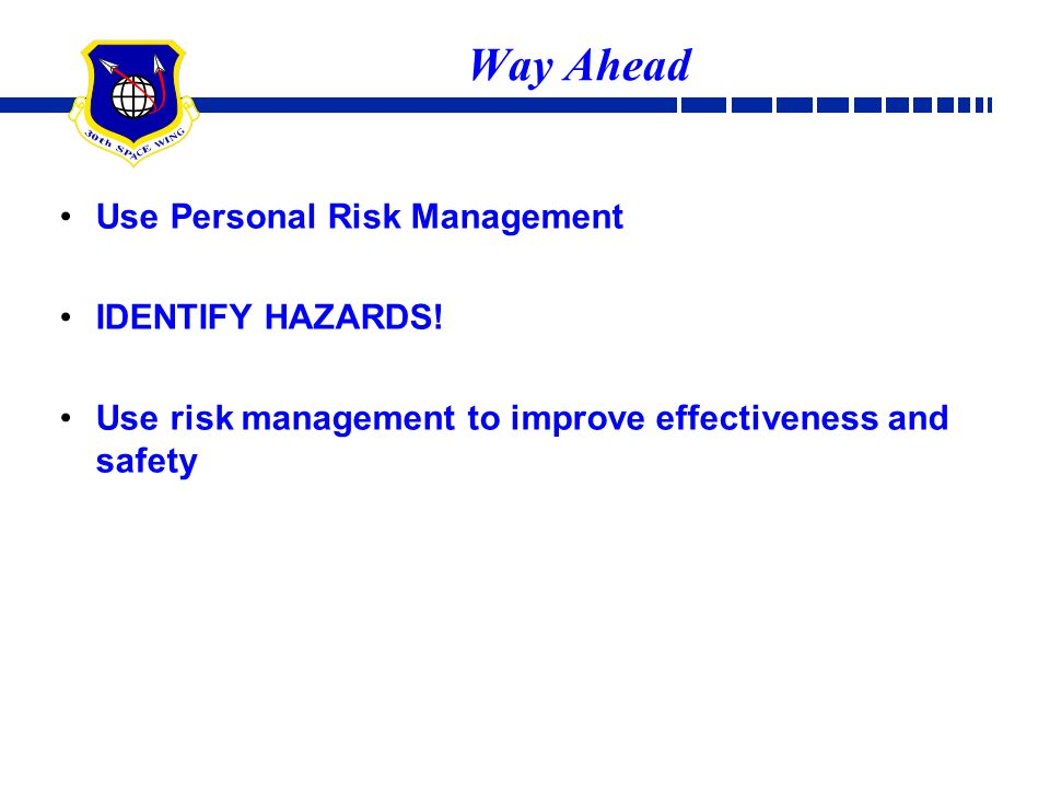 Way Ahead Use Personal Risk Management IDENTIFY HAZARDS!