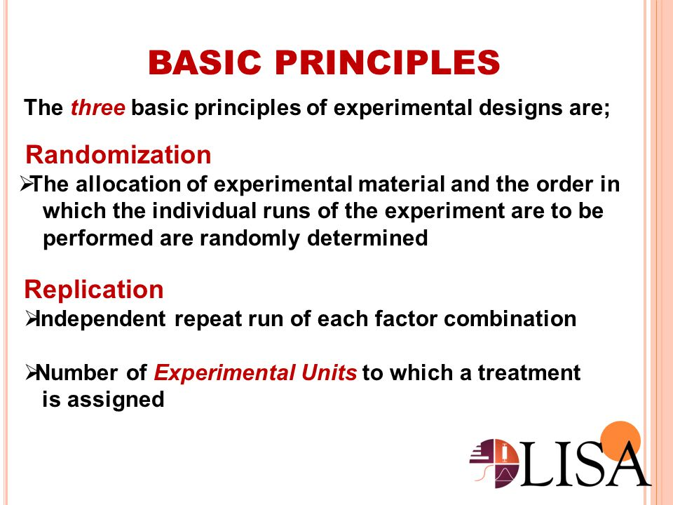 BASIC PRINCIPLES Randomization Replication