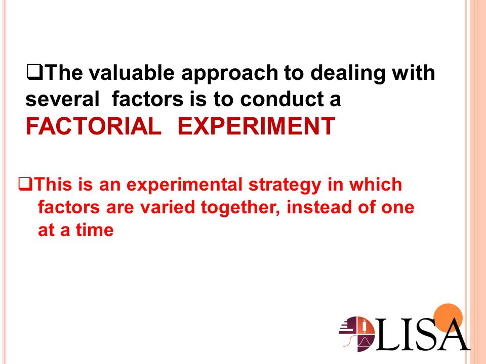 FACTORIAL EXPERIMENT The valuable approach to dealing with