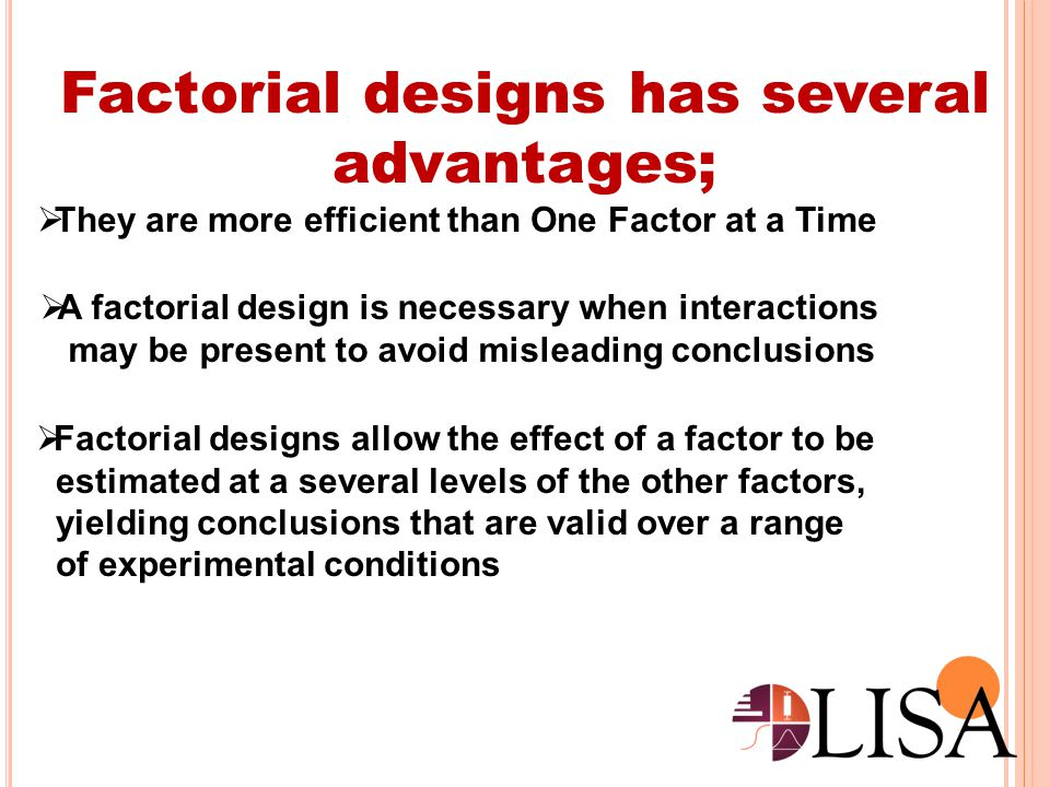Factorial designs has several advantages;