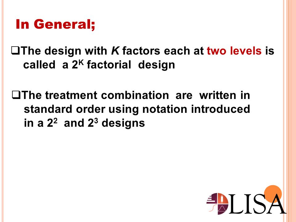 In General; The design with K factors each at two levels is