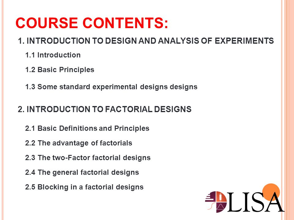 COURSE CONTENTS: 1. INTRODUCTION TO DESIGN AND ANALYSIS OF EXPERIMENTS