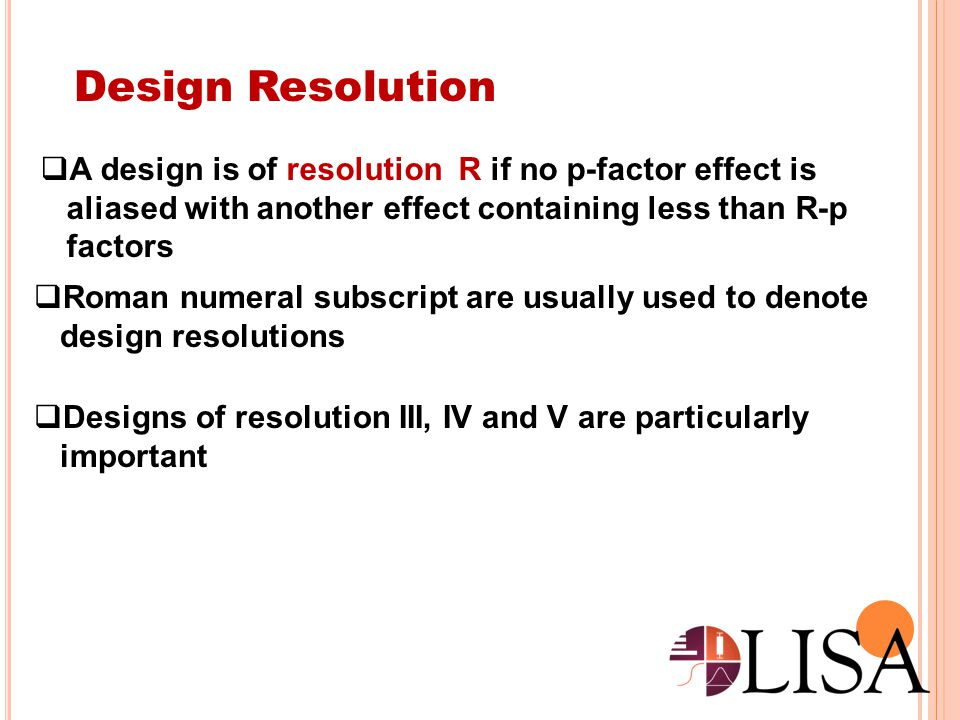 Design Resolution A design is of resolution R if no p-factor effect is