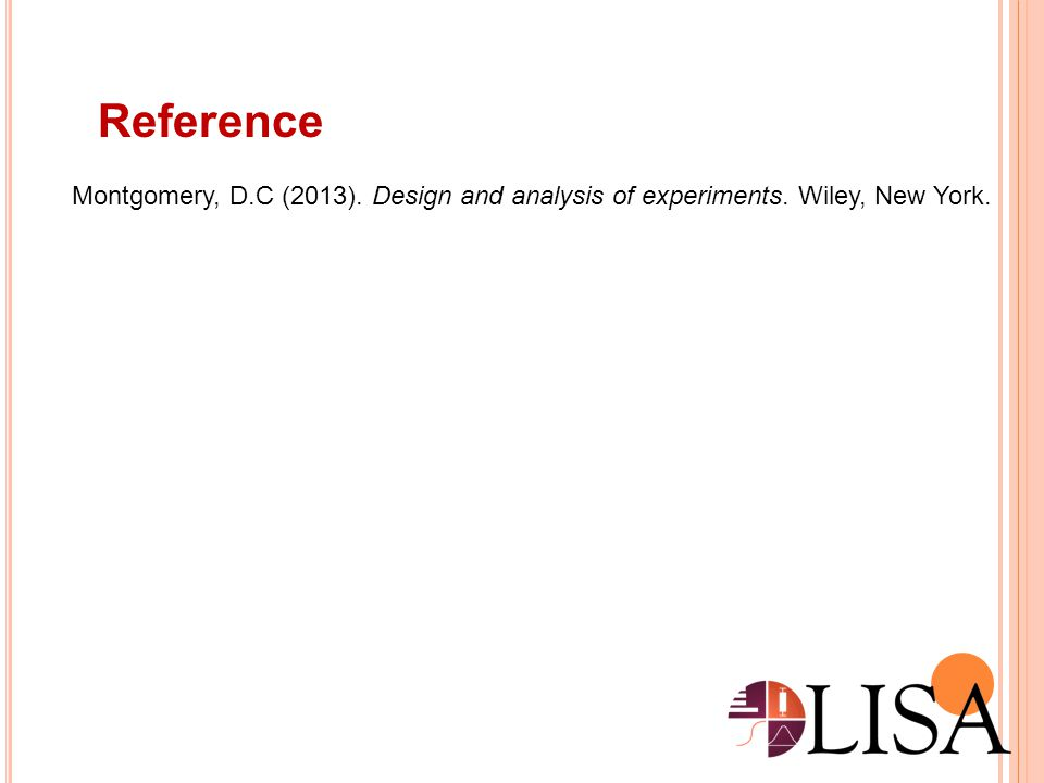 Reference Montgomery, D.C (2013). Design and analysis of experiments. Wiley, New York.
