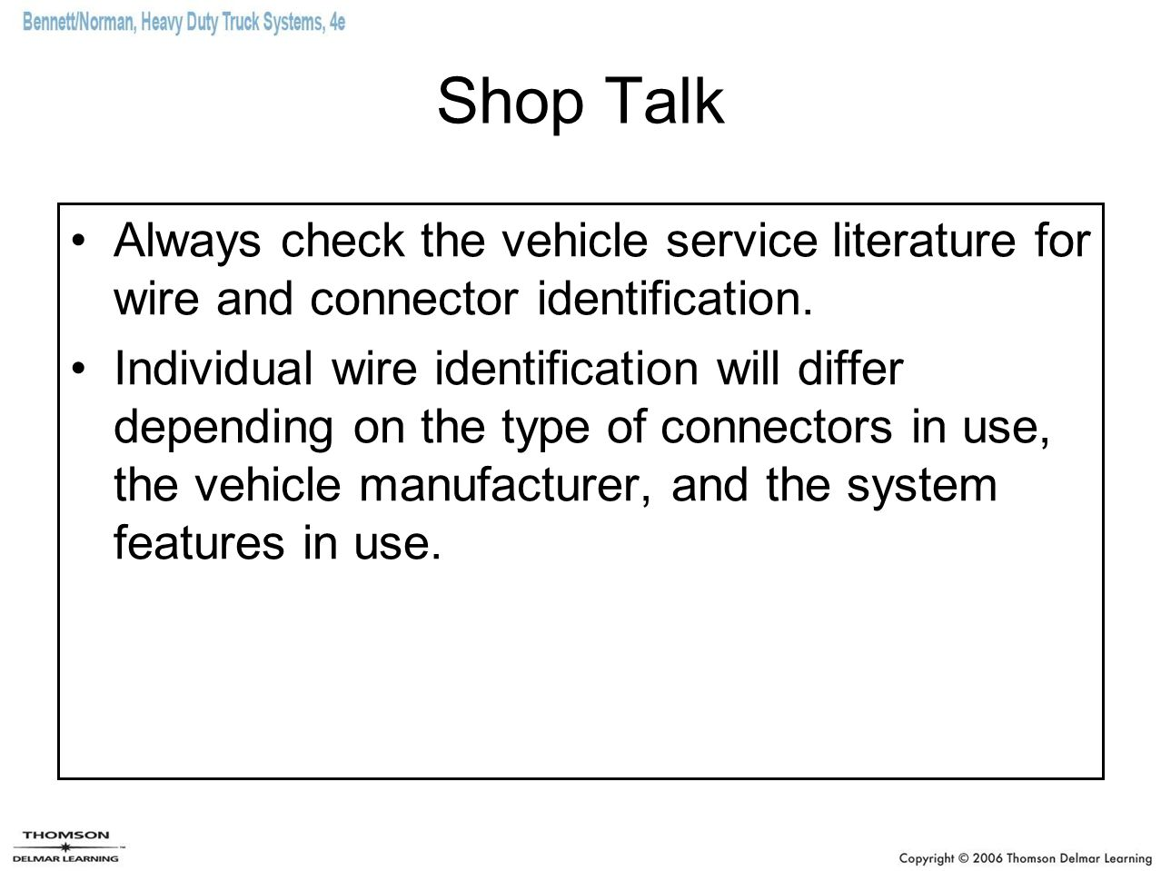 Shop Talk Always check the vehicle service literature for wire and connector identification.