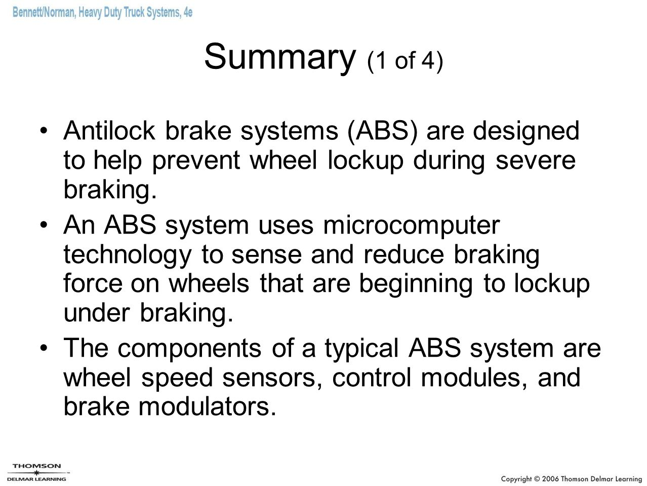Summary (1 of 4) Antilock brake systems (ABS) are designed to help prevent wheel lockup during severe braking.