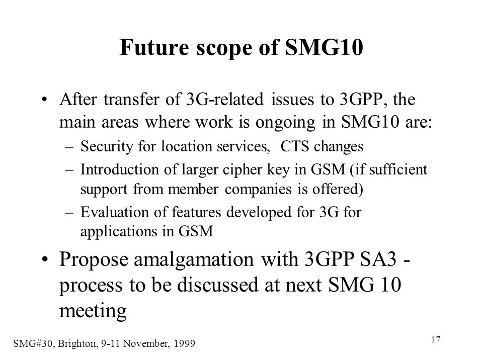 Future scope of SMG10 After transfer of 3G-related issues to 3GPP, the main areas where work is ongoing in SMG10 are: