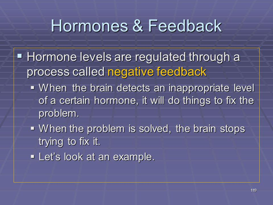 Hormones & Feedback Hormone levels are regulated through a process called negative feedback.