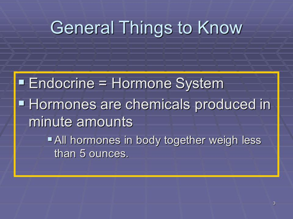 General Things to Know Endocrine = Hormone System