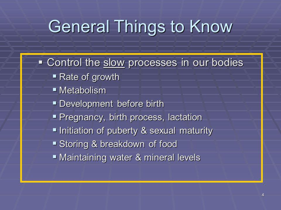 General Things to Know Control the slow processes in our bodies