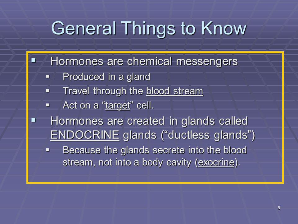 General Things to Know Hormones are chemical messengers