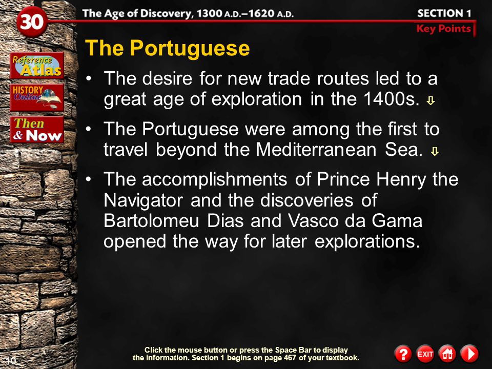 The Portuguese The desire for new trade routes led to a great age of exploration in the 1400s. 