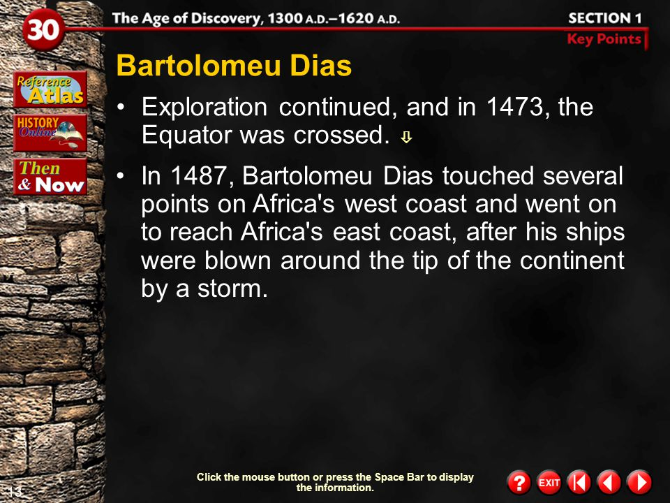 Bartolomeu Dias Exploration continued, and in 1473, the Equator was crossed. 