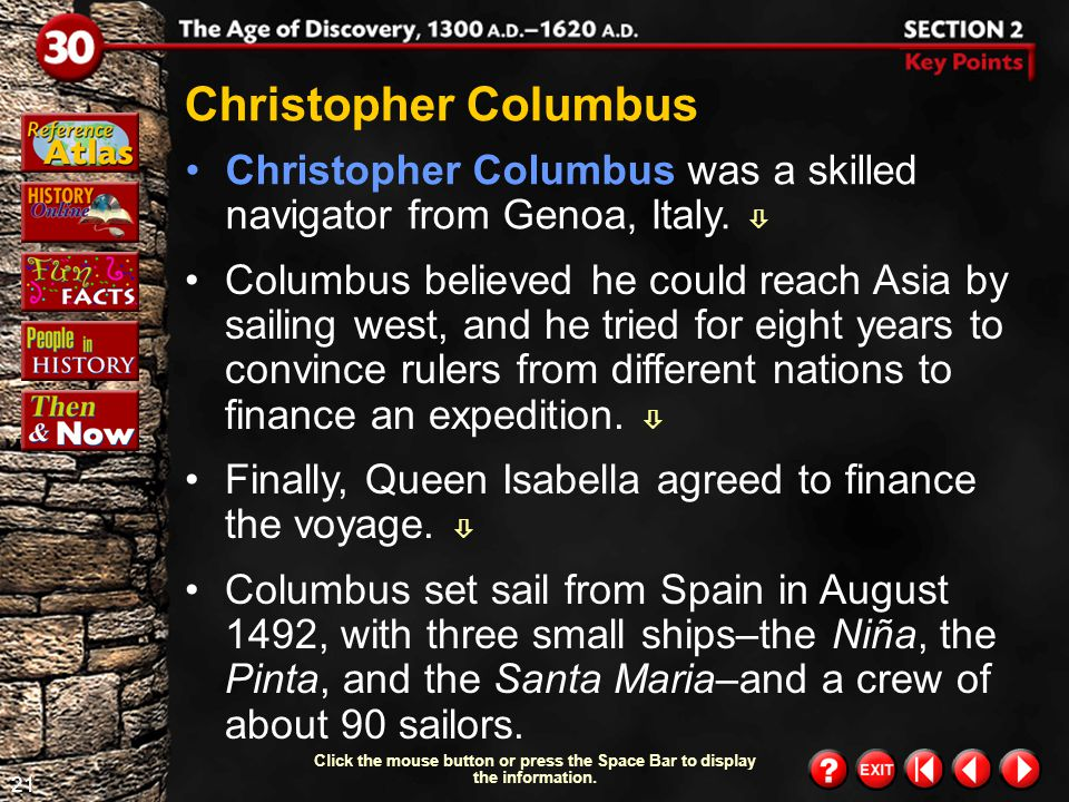 Christopher Columbus Christopher Columbus was a skilled navigator from Genoa, Italy. 