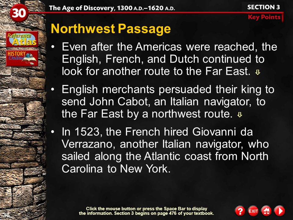 Northwest Passage Even after the Americas were reached, the English, French, and Dutch continued to look for another route to the Far East. 