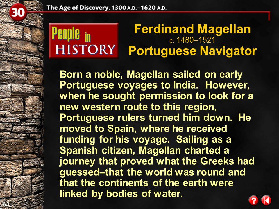 Ferdinand Magellan c. 1480–1521 Portuguese Navigator