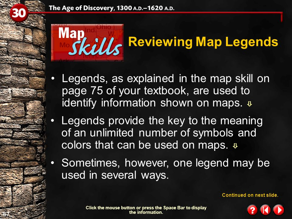 Reviewing Map Legends Legends, as explained in the map skill on page 75 of your textbook, are used to identify information shown on maps. 