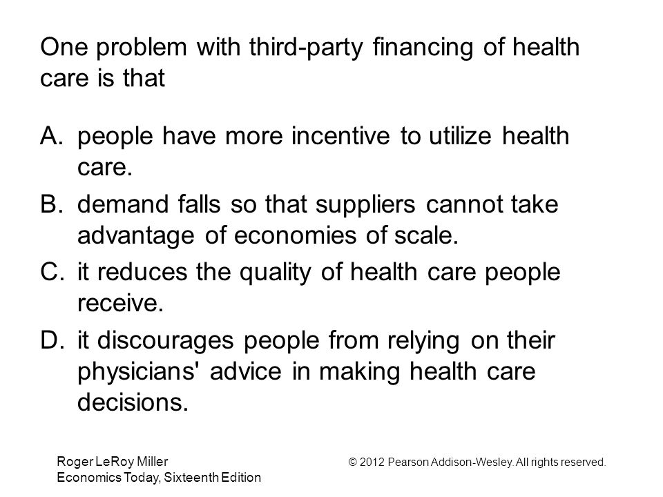 One problem with third-party financing of health care is that