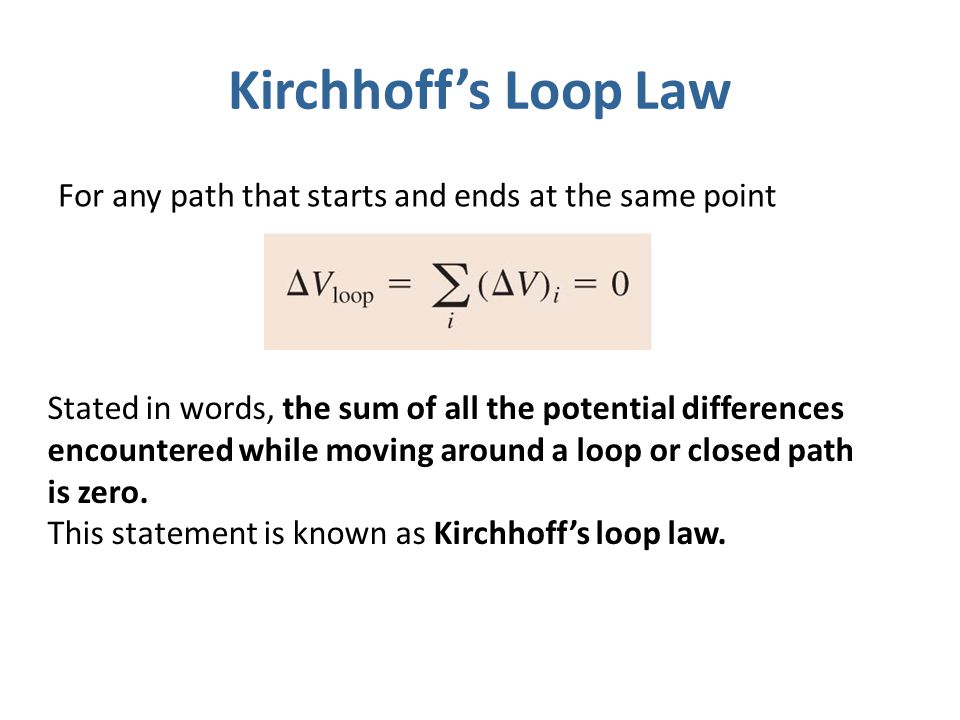 Kirchhoff's Loop Law For any path that starts and ends at the same point.
