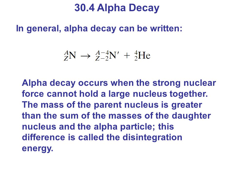 30.4 Alpha Decay In general, alpha decay can be written: