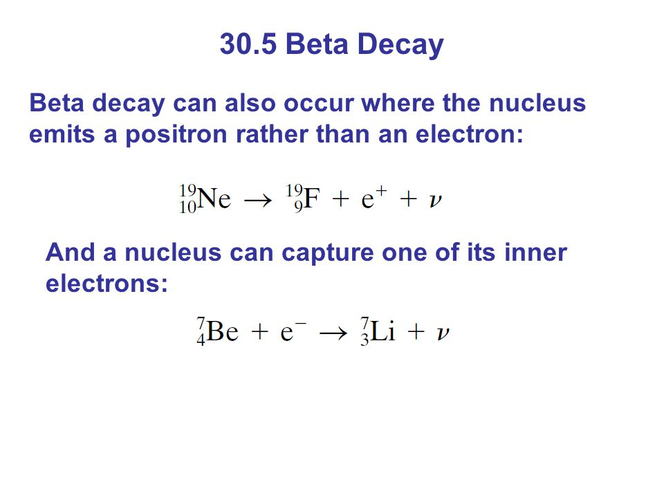 30.5 Beta Decay Beta decay can also occur where the nucleus emits a positron rather than an electron: