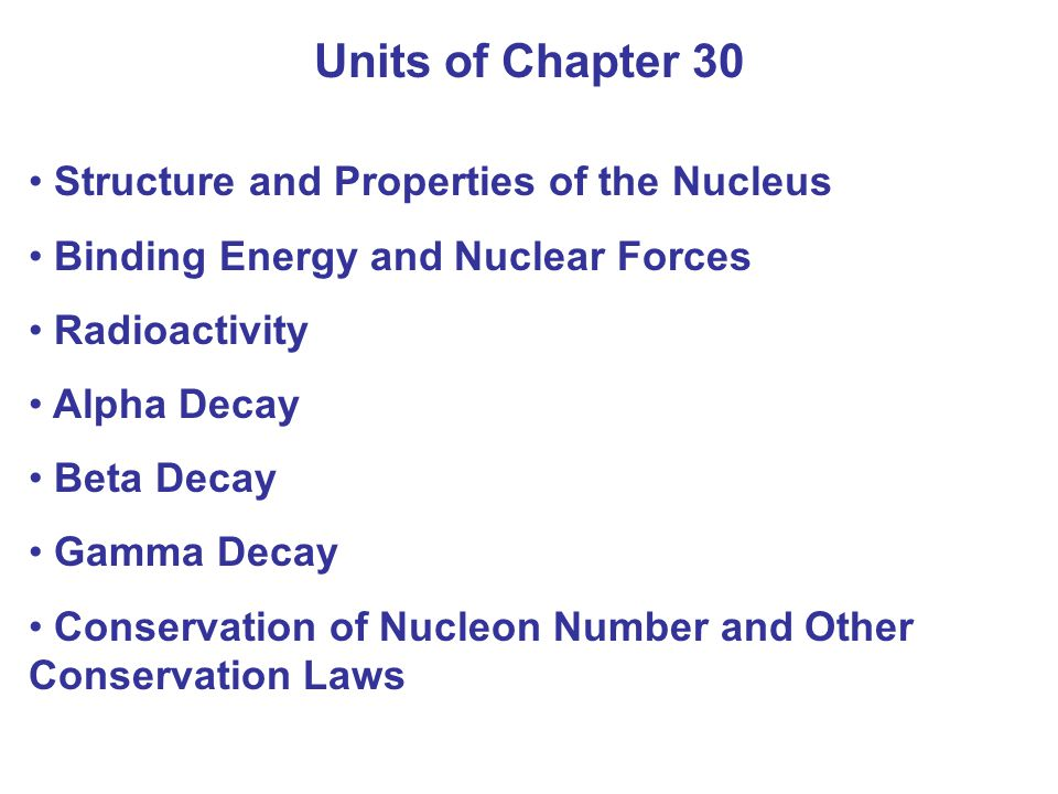 Units of Chapter 30 Structure and Properties of the Nucleus