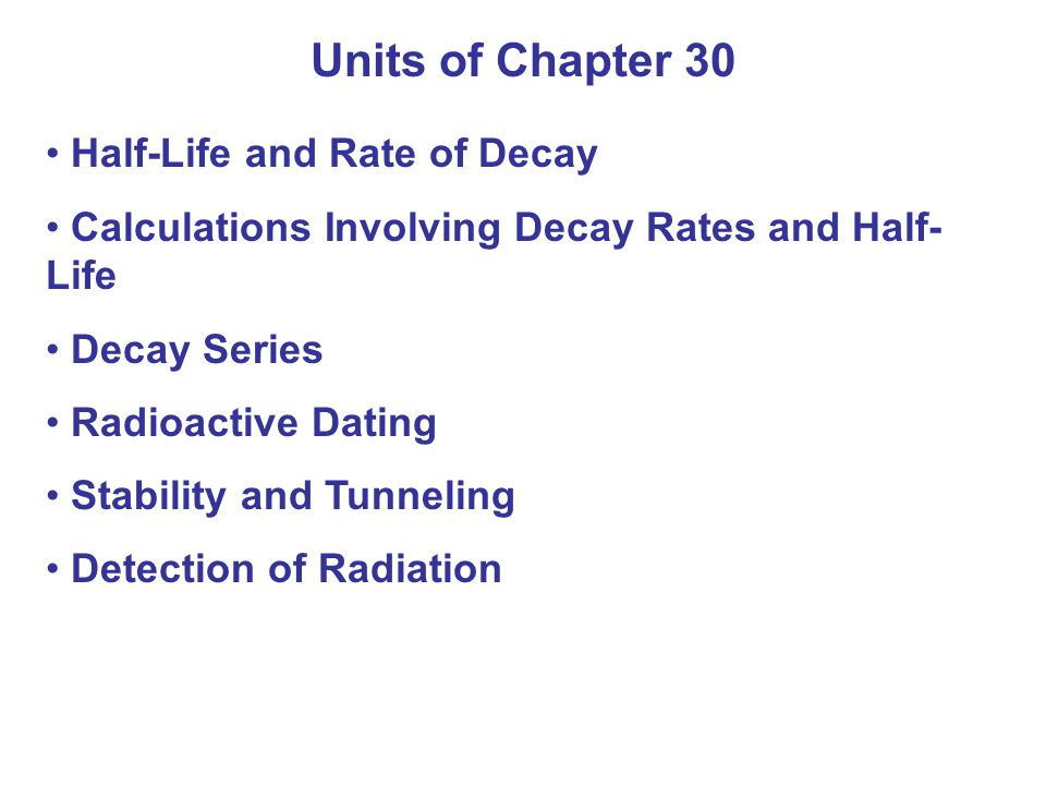 Units of Chapter 30 Half-Life and Rate of Decay