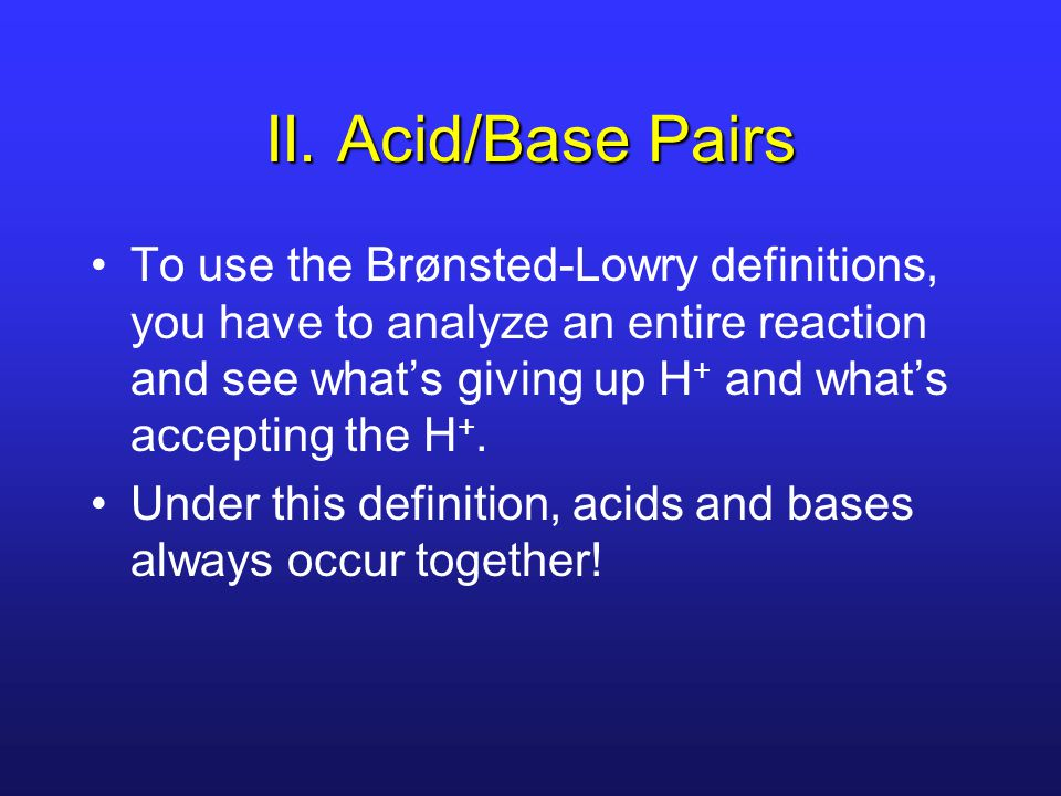 II. Acid/Base Pairs