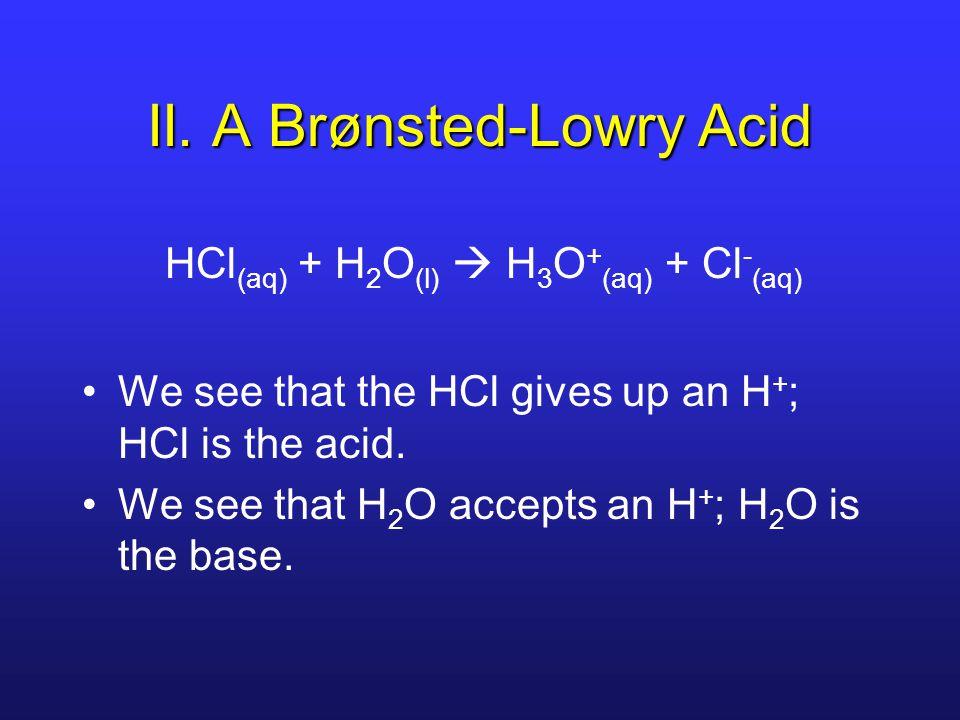 II. A Brønsted-Lowry Acid