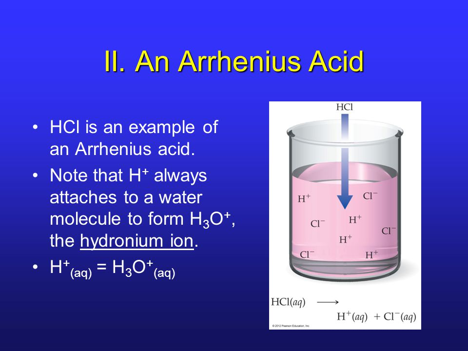 II. An Arrhenius Acid HCl is an example of an Arrhenius acid.