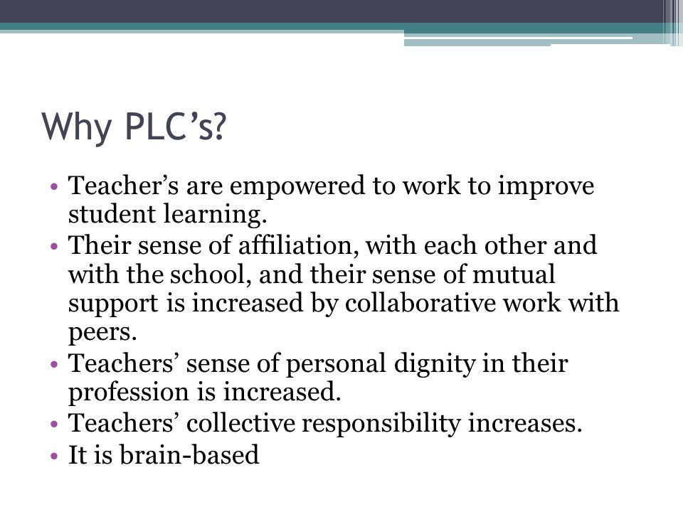 Why PLC's Teacher's are empowered to work to improve student learning.