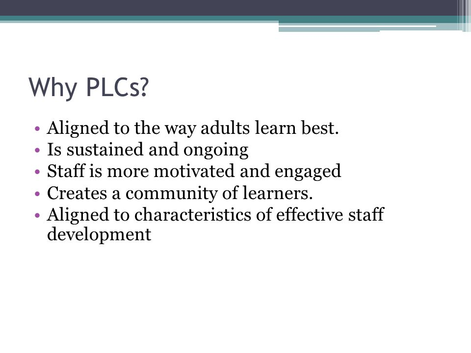 Why PLCs Aligned to the way adults learn best.