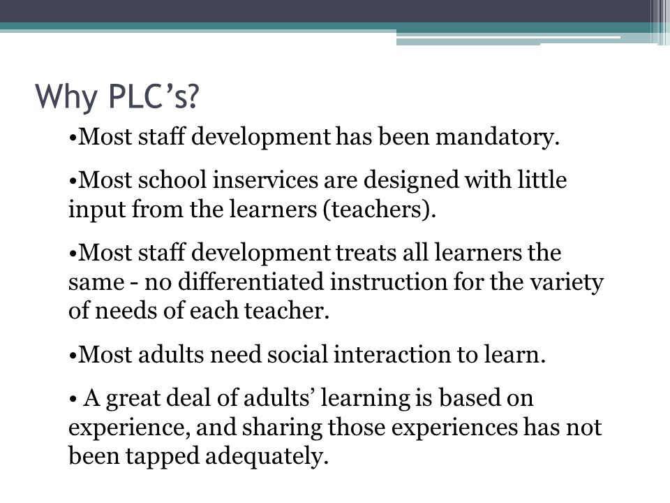 Why PLC's Most staff development has been mandatory.