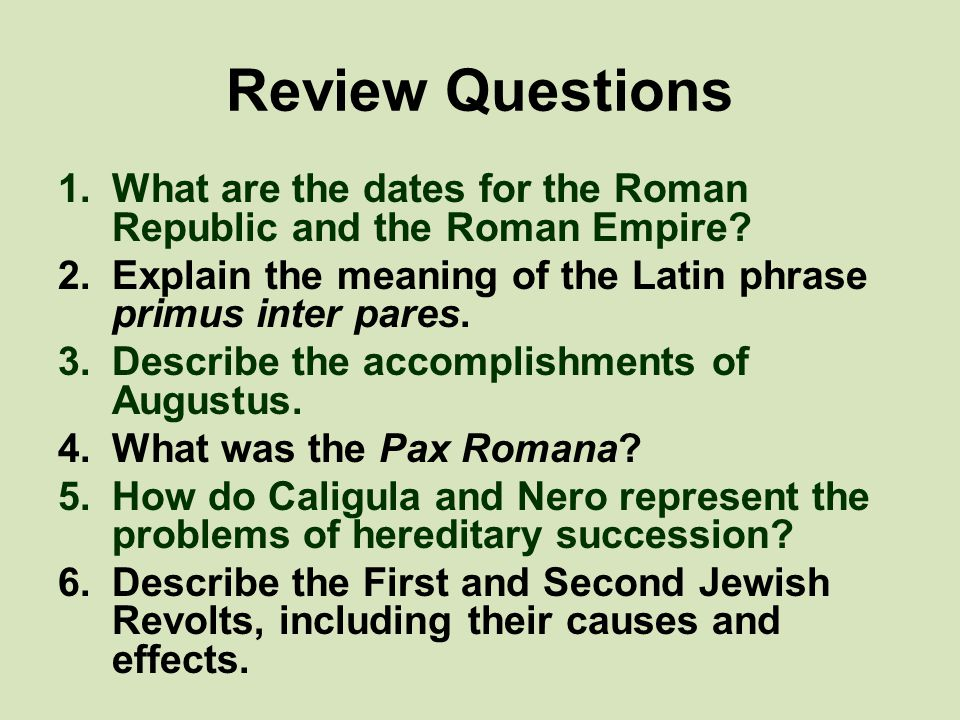 Review Questions What are the dates for the Roman Republic and the Roman Empire Explain the meaning of the Latin phrase primus inter pares.