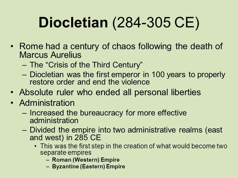 Diocletian (284-305 CE) Rome had a century of chaos following the death of Marcus Aurelius. The Crisis of the Third Century