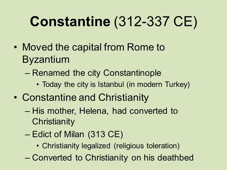 Constantine (312-337 CE) Moved the capital from Rome to Byzantium