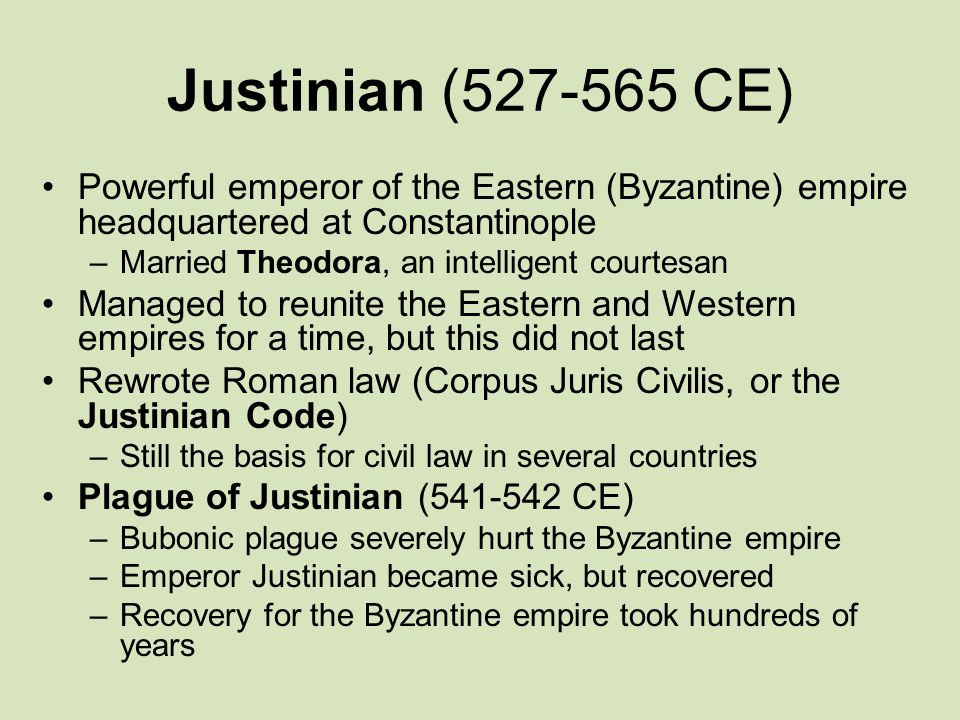 Justinian (527-565 CE) Powerful emperor of the Eastern (Byzantine) empire headquartered at Constantinople.