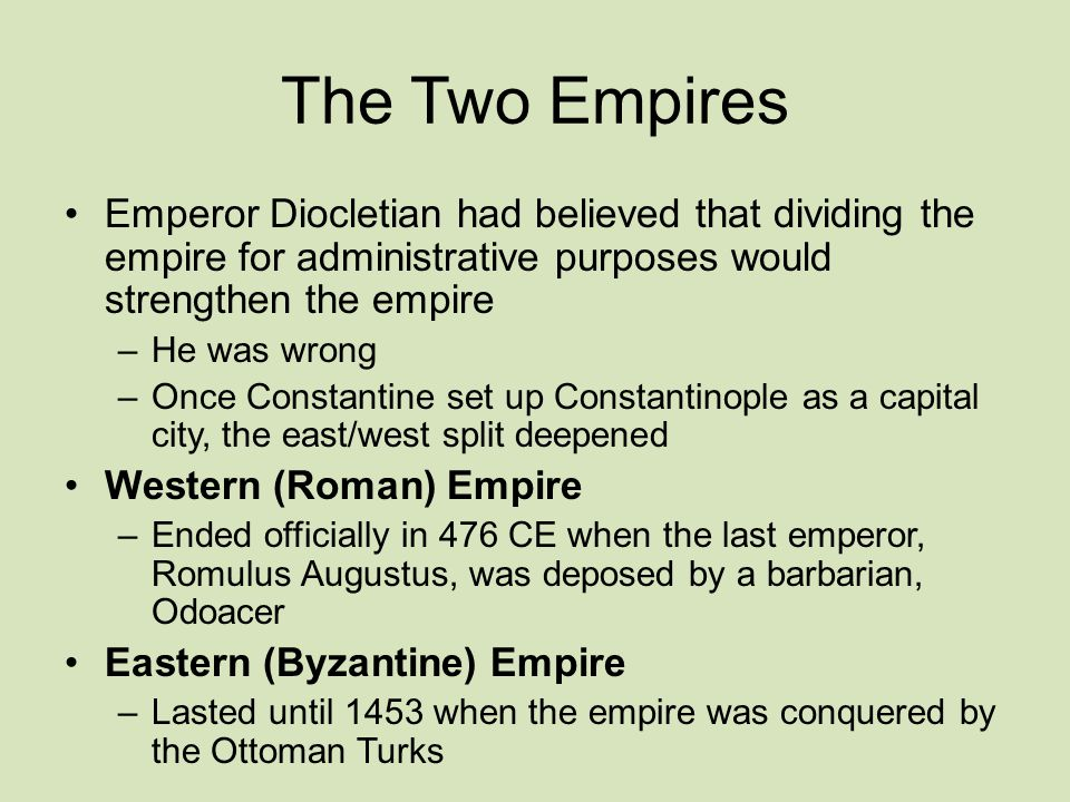 The Two Empires Emperor Diocletian had believed that dividing the empire for administrative purposes would strengthen the empire.