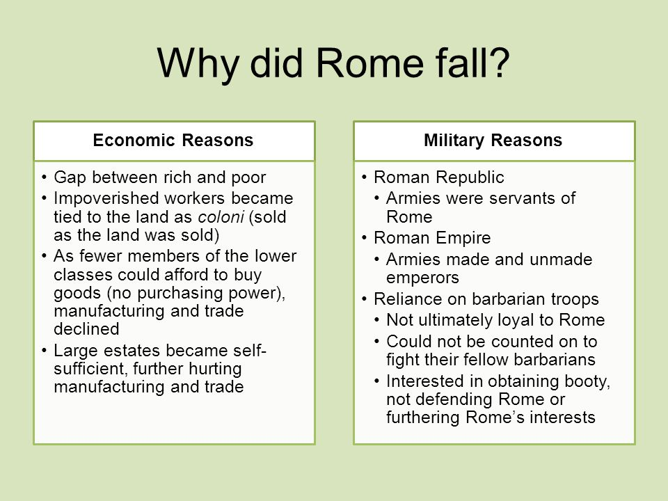 the reasons why the roman empire fell The roman empire was without a doubt the most powerful governing body in the mediterranean ever why did rome fall there was not any single cause to the fall of rome.