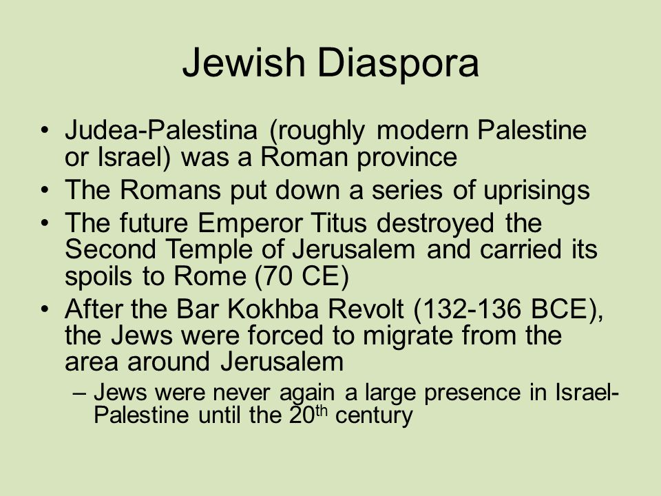 Jewish Diaspora Judea-Palestina (roughly modern Palestine or Israel) was a Roman province. The Romans put down a series of uprisings.